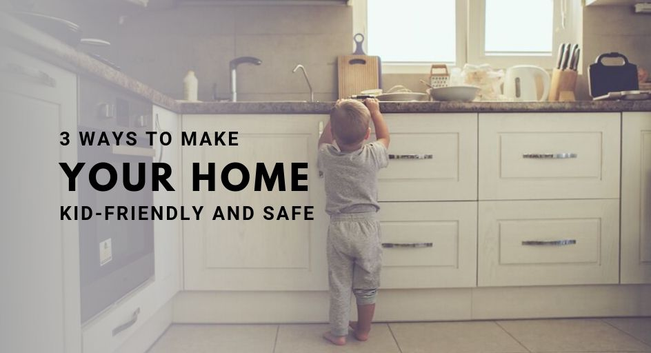 blog image of a small child alone in the kitchen; blog title: 3 Ways To Make Your Home Kid-Friendly and Safe